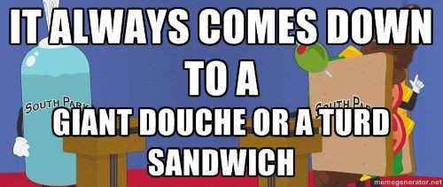 Image result for douche turd sandwich